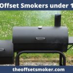 Best Offset Smokers under $1000 - Features, Price and Review