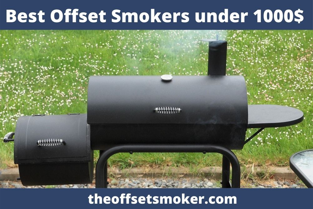 Best Offset Smokers under 1000$