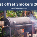 Best Offset Smokers in 2020 | Reviews & Buyer's guide