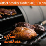 Best offset smokers under $500 , $300 and $200