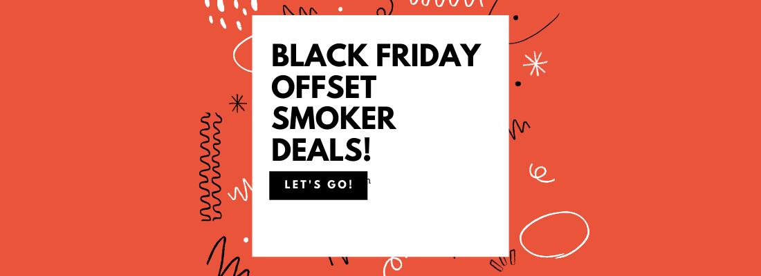Black Friday offset smoker deals!